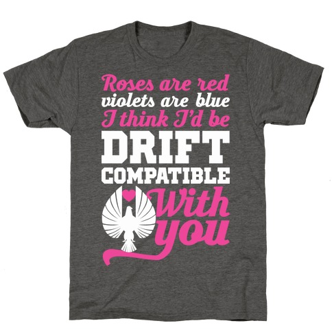 I Think I'd Be Drift Compatible With You T-Shirt