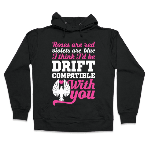 I Think I'd Be Drift Compatible With You Hooded Sweatshirt