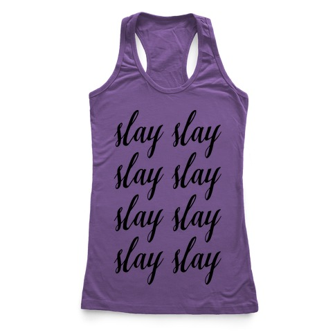 Slay Slay Slay Slay (Cursive) Racerback Tank Top