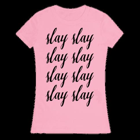 Slay Slay Slay Slay (Cursive) Womens T-Shirt