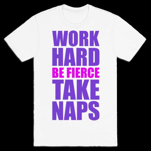 Work Hard Be Fierce Take Naps. Mens T-Shirt