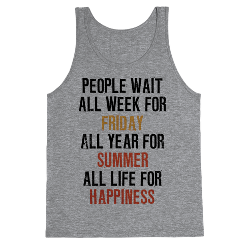 People Wait All Life For Happiness (Tank) Tank Top