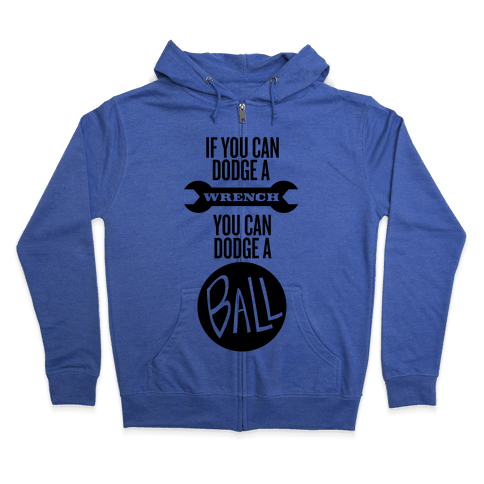 If You Can Dodge a Wrench Zip Hoodie