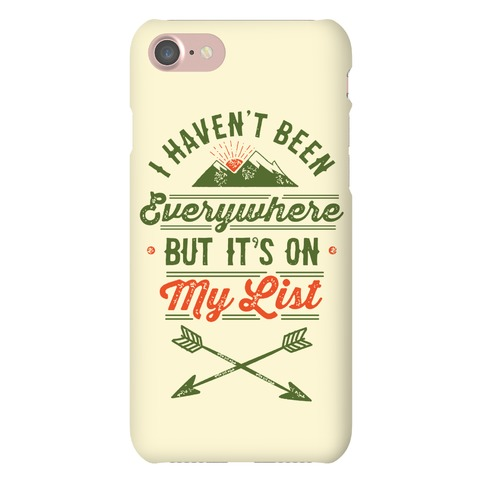 I Haven't Been Everywhere But It's On My List Phone Case