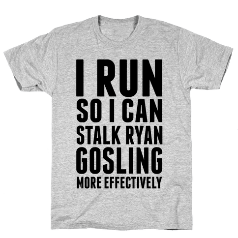 I Run So I Can Stalk Ryan Gosling Mens T-Shirt
