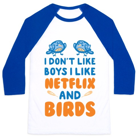 I Don't Like Boys I Like Netflix And Birds Baseball Tee