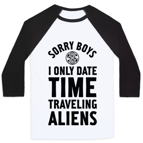Sorry Boys I Only Date Time Traveling Aliens Baseball Tee