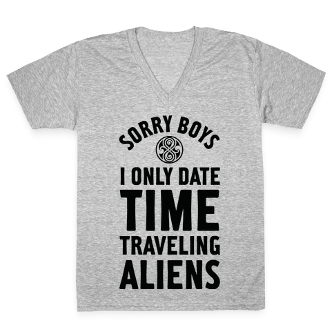 Sorry Boys I Only Date Time Traveling Aliens V-Neck Tee Shirt