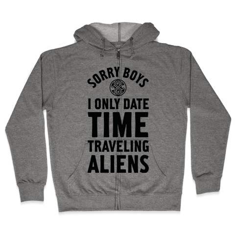 Sorry Boys I Only Date Time Traveling Aliens Zip Hoodie