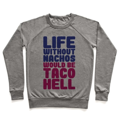 Life Without Nachos Would Be Taco Hell Pullover