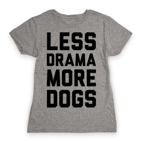 Less Drama More Dogs Womens T-Shirt