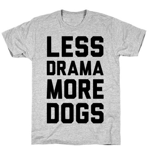 Less Drama More Dogs T-Shirt