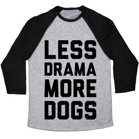 Less Drama More Dogs Baseball Tee