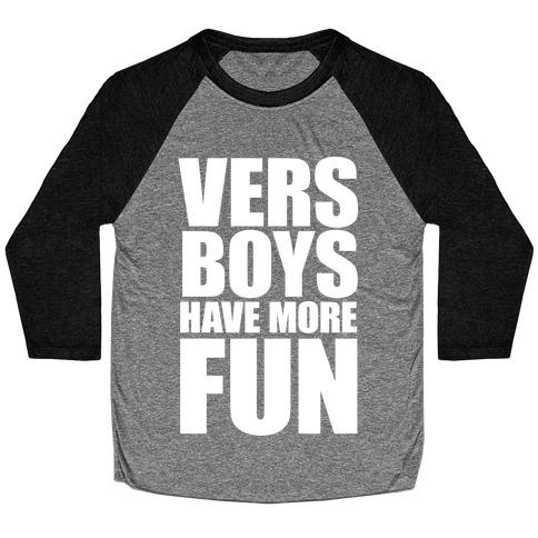 Vers Boys Have More Fun Baseball Tee