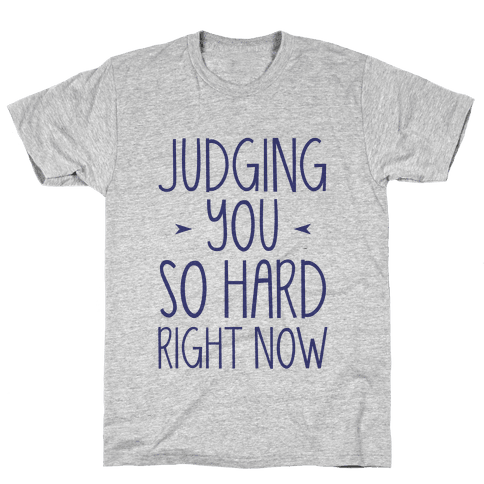 Judging You So Hard Mens T-Shirt
