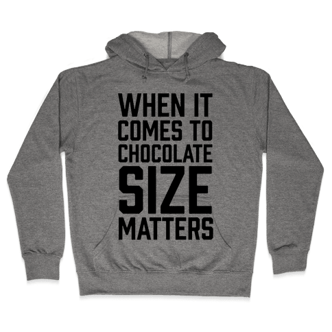 When It Comes To Chocolate Size Matters Hooded Sweatshirt