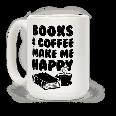 Books & Coffee Make Me Happy