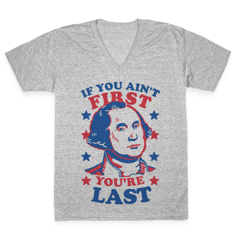 If You Ain't First You're Last V-Neck Tee Shirt