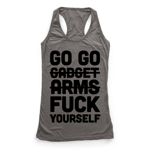 Go Go Gadget F*** Yourself Racerback Tank Top