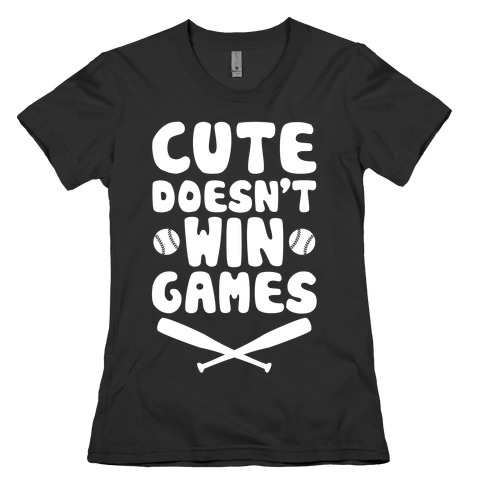 Cute Doesn't Win Games Womens T-Shirt