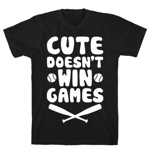 Cute Doesn't Win Games T-Shirt