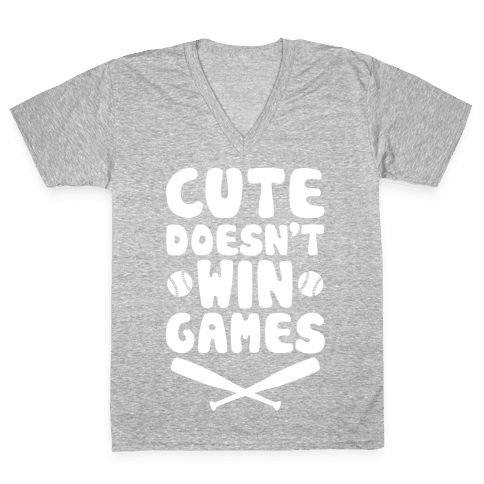 Cute Doesn't Win Games V-Neck Tee Shirt