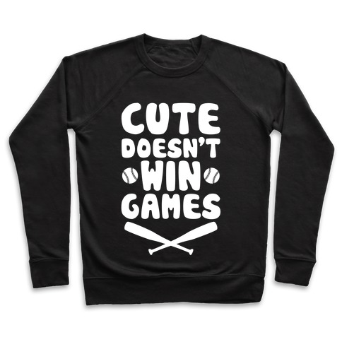 Cute Doesn't Win Games Pullover