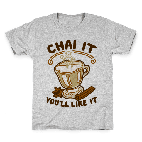 Chai It You'll Like It Kids T-Shirt