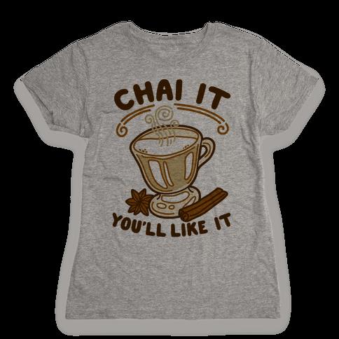 Chai It You'll Like It Womens T-Shirt