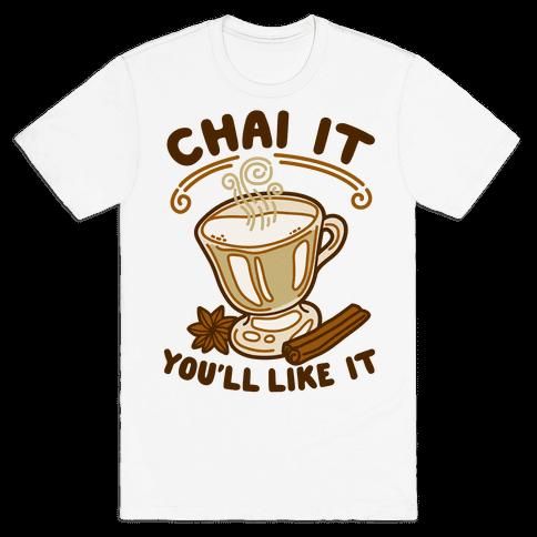 Chai It You'll Like It Mens T-Shirt