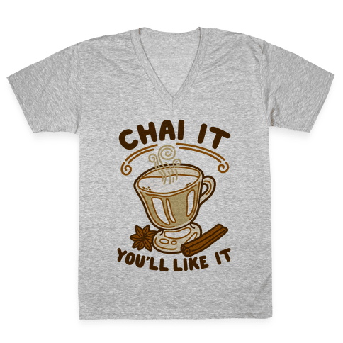 Chai It You'll Like It V-Neck Tee Shirt