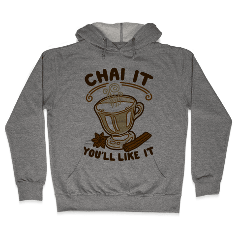 Chai It You'll Like It Hooded Sweatshirt