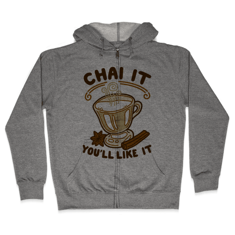 Chai It You'll Like It Zip Hoodie