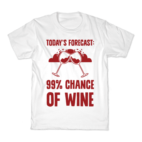 Today's Forecast: 99% Chance Of Wine Kids T-Shirt
