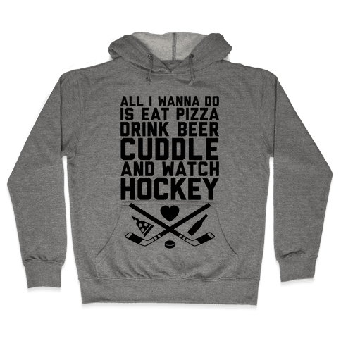 Pizza, Beer, Cuddling, And Hockey Hooded Sweatshirt