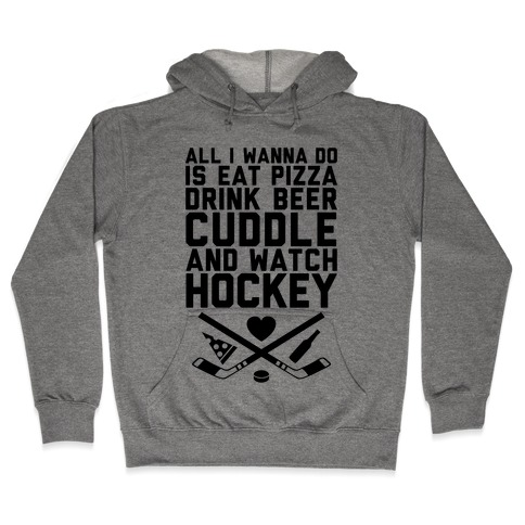Pizza, Beer, Cuddling, And Hockey Hooded Sweatshirt