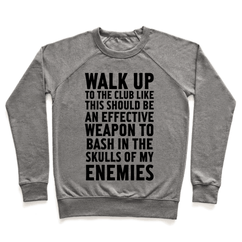 Walk Up To The Club Like This Should Be An Effective Weapon To Bash In The Skulls Of My Enemies Pullover