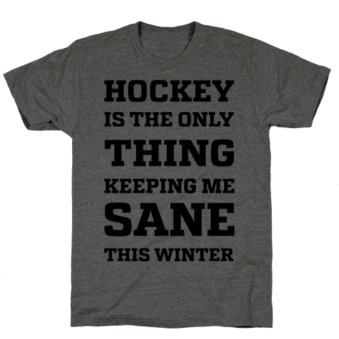 Hockey Is The Only Thing Keeping Me Sane This Winter Mens T-Shirt