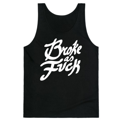 Broke As F*** Tank Top