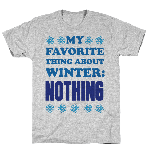 My Favorite Thing About Winter: Nothing Mens T-Shirt