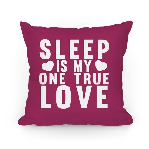 Sleep Is My One True Love Pillow