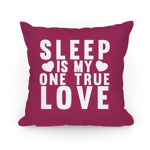Sleep Is My One True Love Pillow