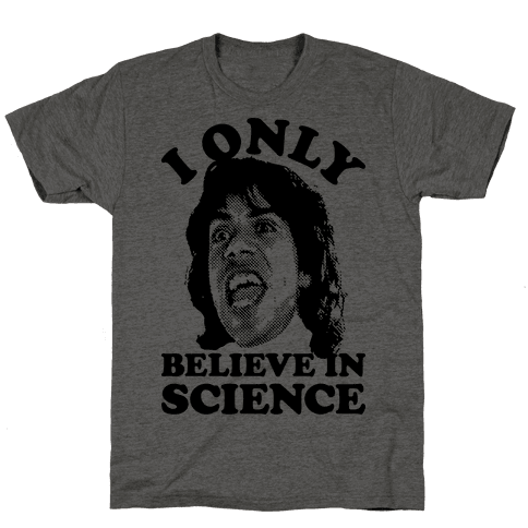 I Only Believe In Science Mens T-Shirt