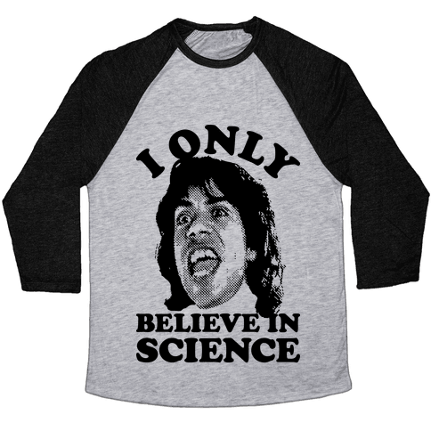 I Only Believe In Science Baseball Tee