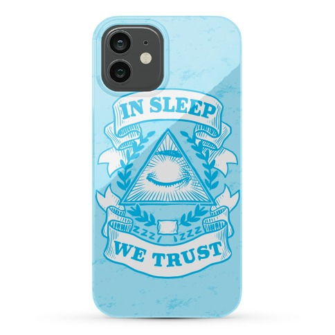 In Sleep We Trust Phone Case