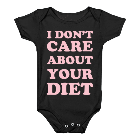 I Don't Care About Your Diet Baby Onesy