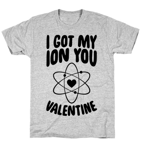 I Got My Ion You, Valentine T-Shirt