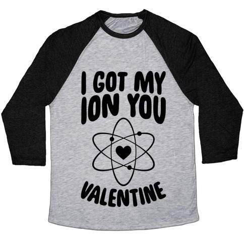 I Got My Ion You, Valentine Baseball Tee