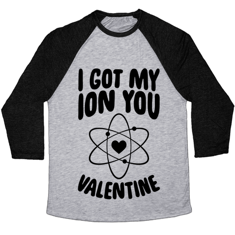 I Got My Ion You, Valentine Baseball Tee