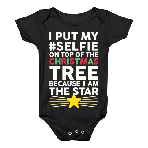 I Put My Selfie On Top Of The Christmas Tree Because I Am The Star Baby Onesy